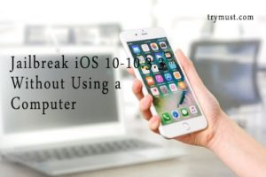 Jailbreak iOS 10-10.3.3 Without a Computer